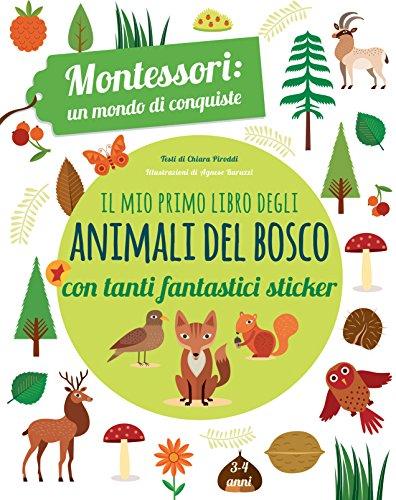 Il mio primo libro degli animali del bosco. 3-4 anni. Montessori: un mondo di conquiste. Con...