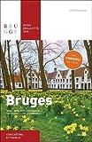 Bruges Guida Della Città 2018: Musei - Attrazioni - Passeggiate - Ristoranti - Caffè - Allogi - Escursioni