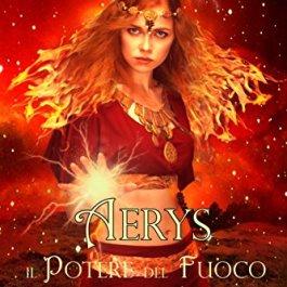 Aerys: Il Potere del Fuoco (La Saga delle Terre Vol. 4)