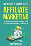 Online Geld verdienen durch Affiliate Marketing: Erreiche finanzielle Freiheit und passives Einkommen als Affiliate (Geld verdienen im Internet, Blog erstellen, Affiliate Marketing, Nebeneinkommen)