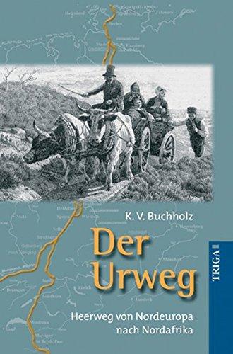 Der Urweg: Heerweg von Nordeuropa nach Nordafrika