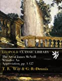 The Art of James McNeill Whistler: An Appreciation, pp. 1-127