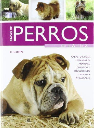 Razas de Perros de la A a la Z: Características, Estándares, Anatomía, Cuidados y Psicología de Cada una de las Razas (Guías Completas)