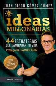 Ideas millonarias: 44 estrategias que cambiarán tu vida de [Gómez, Juan Diego Gómez, Gómez Gómez, Juan Diego]