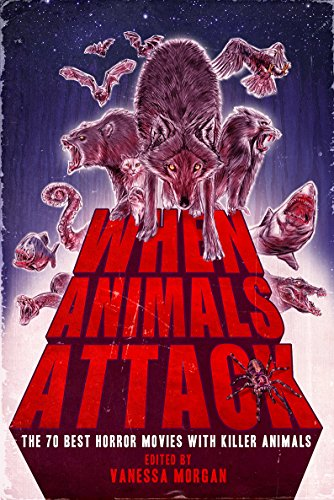 When Animals Attack: The 70 Best Horror Movies with Killer Animals (English Edition) par [Morgan, Vanessa]