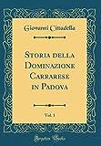 Storia della Dominazione Carrarese in Padova, Vol. 1 (Classic Reprint)