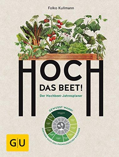 Hoch das Beet!: Der Hochbeet-Jahresplaner
