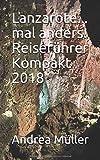Lanzarote... mal anders! Reiseführer Kompakt 2018