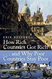 How Rich Countries Got Rich and Why Poor Countries Stay Poor by Erik S. Reinert (2008-07-24)