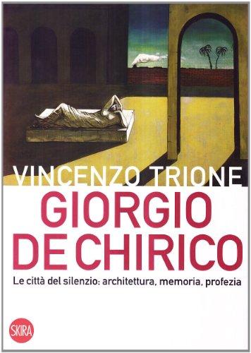 Giorgio de Chirico. La città del silenzio: architettura, memoria, profezia