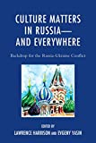Culture Matters in Russia-and Everywhere: Backdrop for the Russia-Ukraine Conflict (English Edition)