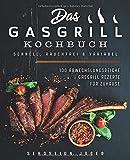 Das Gasgrill Kochbuch - Schnell, rauchfrei & variabel: 100 abwechslungsreiche Gasgrill Rezepte für...