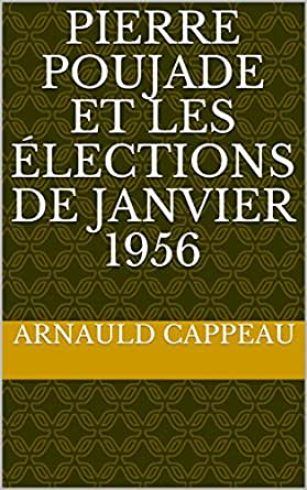 Pierre Poujade et les élections de janvier 1956 eBook: CAPPEAU, Arnauld:  Amazon.fr