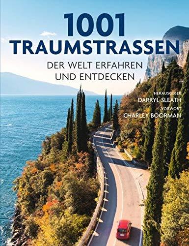 1001 Traumstraßen: der Welt erfahren und entdecken. Ausgewählt und vorgestellt von 11 internationalen Reiseschriftstellern.