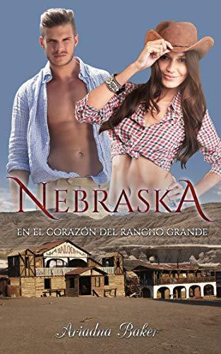 Nebraska En el corazón del rancho grande de Ariadna Baker