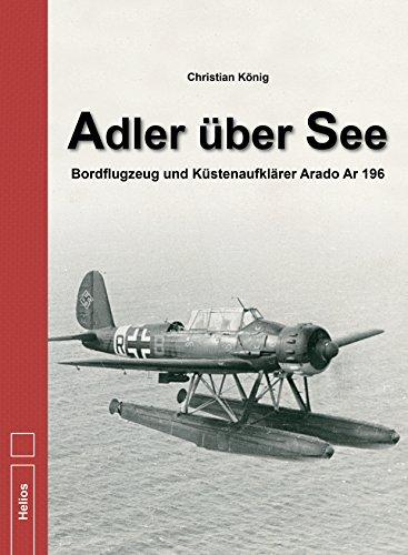 Adler über See: Bordflugzeug und Küstenaufklärer Arado Ar 196 (German Edition)