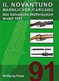 Il Novantuno Mannlicher-Carcano: Das italienische Waffensystem Modell 1891 (Morion - Schriftenreihe zur Waffenkunde und Wehrwissenschaft)