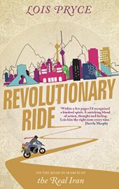Revolutionary Ride: On the Road in Search of the Real Iran by [Pryce, Lois]