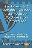 Tesi Universitaria: GrabJob - Sviluppo di un Plugin per Wordpress con relativa guida: Tesi Universitaria per Ingegneria Informatica