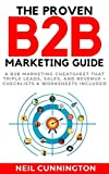 The Proven B2B Marketing Guide: Subtitle: A B2B Marketing Cheatsheet that Triple Leads, Sales, and Revenue + Checklists & Worksheets Included (English Edition)