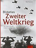 Bildatlas Zweiter Weltkrieg. Mit mehr als 450 Bildern und Karten