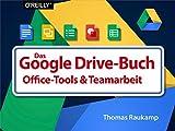 Das Google-Drive-Buch: Office-Tools und Teamarbeit