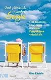 Und plötzlich wieder Single: Eine Trennung bewältigen und neue Perspektiven entwickeln