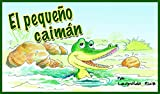 """Cuentos Infantiles: """"EL PEQUEÑO CAIMÁN"""" (Bellas ilustraciones, Educativo) Aprender a leer. Cuentos para dormir.: En Español. Refuerza valores de respeto en tus hijos. (Cuentos Ecológicos nº 1)"""