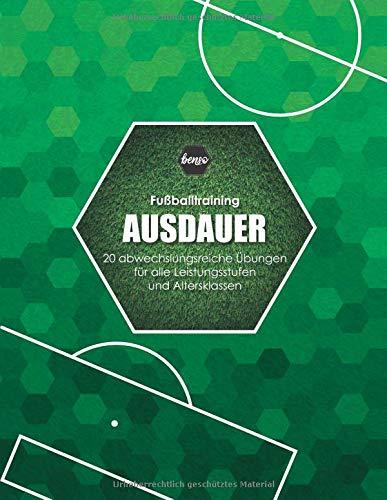 Fussballtraining Ausdauer: 20 abwechslungsreiche Übungen für alle Leistungsstufen und Altersklassen