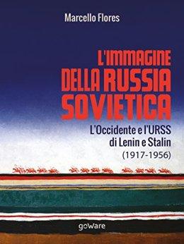 L'immagine della Russia sovietica. L'Occidente e l'URSS di Lenin e Stalin (1917-1956) di [Flores, Marcello]