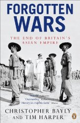 Forgotten Wars: The End of Britain's Asian Empire by [Bayly, Christopher, Harper, Tim]
