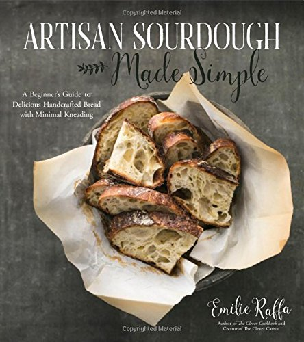 Artisan Sourdough Made Simple: A Beginner's Guide to Delicious Handcrafted Bread With Minimal...