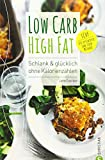 Low Carb High Fat: Schlank & glücklich ohne Kalorienzählen