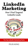 LinkedIn Marketing: How I Find Targeted LinkedIn Leads: The Top LinkedIn Marketing Hacks (English Edition)