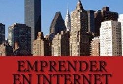 Emprender en Internet: Todo lo que debes saber para tener tu propio negocio leer libros online gratis en español pdf