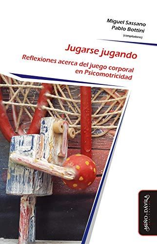 Jugarse jugando: Reflexiones acerca del juego corporal en Psicomotricidad (Psicomotricidad, cuerpo y movimiento nº 12) (Spanish Edition)
