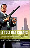 A to Z GTA Cheats: Ultimate Book Contains Cheats of All GTA Games for All Gaming Consoles (English Edition)