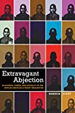 Extravagant Abjection: Blackness, Power, and Sexuality in the African American Literary Imagination (Sexual Cultures Series)