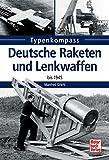 Deutsche Raketen und Lenkwaffen: bis 1945 (Typenkompass)