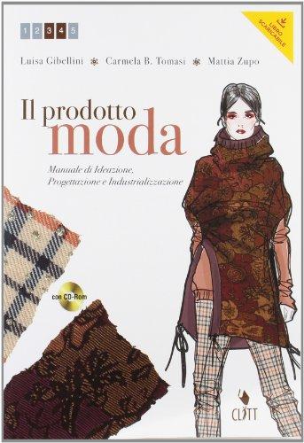 Il prodotto moda. Manuale di ideazione, progettazione e industrializzazione. Per gli Ist....
