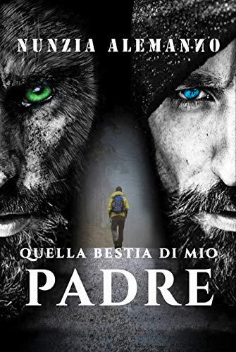 Quella Bestia di Mio Padre: Paranormal thriller   Urban fantasy    L'inferno e i suoi demoni più feroci (Venator) di [Alemanno, Nunzia]