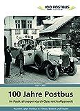 100 Jahre Postbus. Im Postkraftwagen durch Österreichs Alpenwelt
