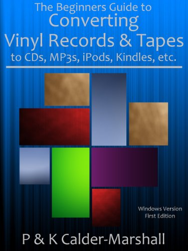 The Beginners Guide to Converting Vinyl Records & Tapes to CDs, MP3s, iPods, Kindles, etc.,