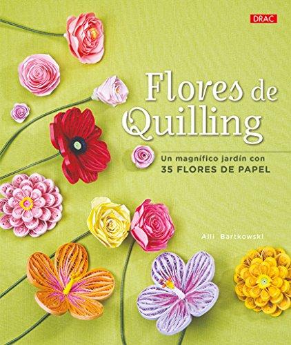 Flores de quilling : un magnífico jardín con 35 flores de papel