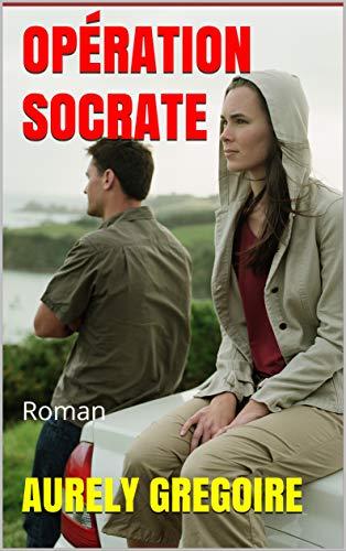 OPÉRATION SOCRATE: Roman par [GREGOIRE, AURELY]