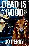 Dead Is Good: Volume 3 (Charlie & Rose Investigate Book)