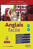 Anglais facile. Pour améliorer rapidement et facilement son niveau d'anglais ! Prononciation, grammaire, vocabulaire, expression  (avec fichiers audio)  A2-B1