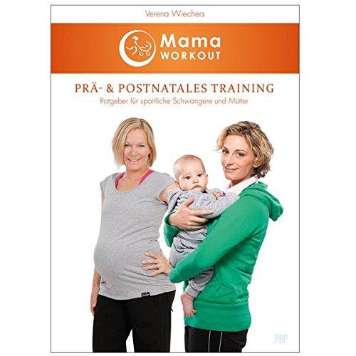 MamaWORKOUT - Prä- & postnatales Training: Sport + Fitness während der Schwangerschaft und nach der Geburt, inkl. Rückbildungsgymnastik [Buch] +++ von Expertin Verena Wiechers