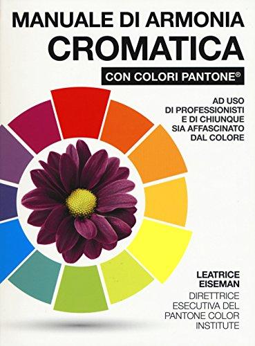 Manuale di armonia cromatica con colori Pantone. Ediz. a colori