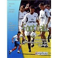 Football : initiation et perfectionnement des jeunes : [180] exercices, jeux d'application... et séances types